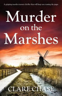 Murder on the Marshes: A Gripping Murder Mystery Thriller That Will Keep You Turning the Pages