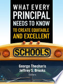 What Every Principal Needs to Know to Create Equitable and Excellent Schools Book
