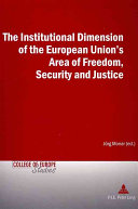 The Institutional Dimension of the European Union s Area of Freedom  Security and Justice