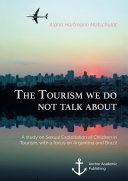 The Tourism We Do Not Talk About. A Study on Sexual Exploitation of Children in Tourism, with a Focus on Argentina and Brazil