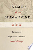 Enemies of All Humankind  : Fictions of Legitimate Violence
