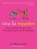 Viva la Repartee: Clever Comebacks and Witty Retorts from History's ...