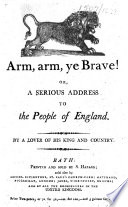 Arm  arm  ye Brave  or  a Serious address to the people of England  By a lover of his king and country