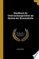 Handbuch Für Untersuchungsrichter ALS System Der Kriminalistik.