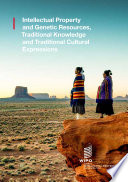 Intellectual Property and Genetic Resources  Traditional Knowledge and Traditional Cultural Expressions