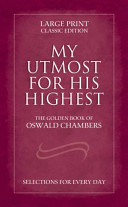 My Utmost for His Highest  Selections for Every Day  The Golden Book of Oswald Chambers