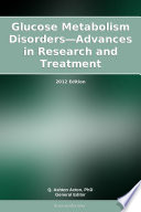 Glucose Metabolism Disorders   Advances in Research and Treatment  2012 Edition