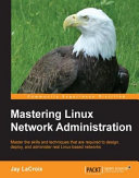 Mastering Linux Network Administration