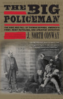 Big Policeman: The Rise and Fall of Thomas Byrnes, America's ...