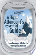"""""""A Flight Attendant's Essential Guide: From Passenger Relations to Challenging Situations"""" by Colin C. Law"""