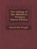 The Calling Of Dan Matthews Primary Source Edition
