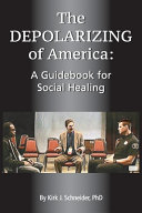 The Depolarizing of America  A Guidebook for Social Healing