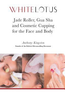 Jade Roller, Gua Sha and Cosmetic Cupping for the Face and Body