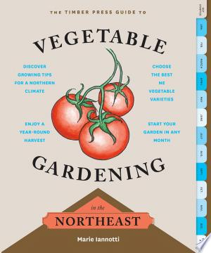 Download The Timber Press Guide to Vegetable Gardening in the Northeast Free Books - Dlebooks.net