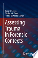 """Assessing Trauma in Forensic Contexts"" by Rafael Art. Javier, Elizabeth A. Owen, Jemour A. Maddux"