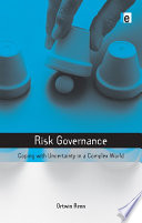 Risk Governance  : Coping with Uncertainty in a Complex World