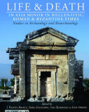 Life and Death in Asia Minor in Hellenistic, Roman and Byzantine Times