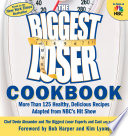 """The Biggest Loser Cookbook: More Than 125 Healthy, Delicious Recipes Adapted from NBC's Hit Show"" by Devin Alexander, Biggest Loser Experts and Cast, Karen Kaplan"