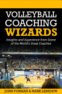 Volleyball Coaching Wizards   Insights and Experience from Some of the World s Best Coaches