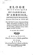 Eloge historique du cardinal d'Amboise, archevéque de Rouen, premier ministre de Louis 12. Par m. l'abbé Talbert, chanoine de l'illustre eglise métropolitaine de Besançon ..