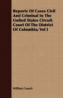 Reports of Cases Civil and Criminal in the United States Circuit Court of the District of Columbia;