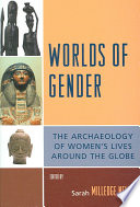 Worlds of Gender  : The Archaeology of Women's Lives Around the Globe