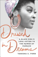link to Dressed in dreams : a black girl's love letter to the power of fashion in the TCC library catalog