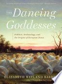 The Dancing Goddesses  Folklore  Archaeology  and the Origins of European Dance Book PDF