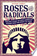 link to Roses and radicals : the epic story of how American women won the right to vote in the TCC library catalog