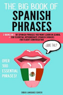 The Big Book of Spanish Phrases  2 Books in 1  101 Spanish Phrases You Won t Learn in School   200 Essential Intermediate Spanish Phrases for Fluent C