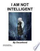 I Am Not Intelligent
