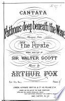 Fathoms deep beneath the wave. Cantata ... Words ... by Sir W. Scott