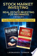 Stock Market Investing   Real Estate Investing For Beginners 2 Books in 1