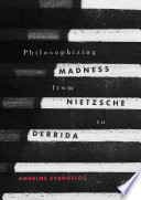 Philosophizing Madness from Nietzsche to Derrida Book