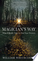 """The Magician's Way: What It Really Takes to Find Your Treasure"" by William Whitecloud"
