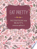 """Eat Pretty: Nutrition for Beauty, Inside and Out"" by Jolene Hart"