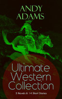 ANDY ADAMS Ultimate Western Collection – 5 Novels & 14 Short Stories Pdf/ePub eBook