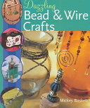 Dazzling Bead & Wire Crafts