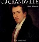 La vie et l'œuvre de J.J. Grandville
