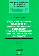 A Working Party Report on Corrosion Resistant Alloys for Oil and Gas Production Book