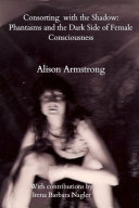 Consorting with the Shadow  Phantasms and the Dark Side of Female Consciousness