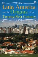 Latin America and the Origins of its Twenty First Century