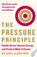 """The Pressure Principle: Handle Stress, Harness Energy, and Perform When It Counts"" by Dave Alred"