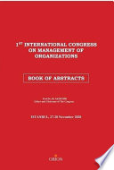 Book of Abstracts for the Papers Presented at the 1st International Congress on Management of Organizations