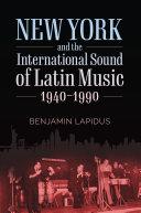 New York and the International Sound of Latin Music, 1940-1990