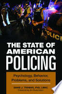 The State of American Policing  Psychology  Behavior  Problems  and Solutions