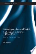 British Imperialism and Turkish Nationalism in Cyprus, 1923-1939