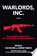 Warlords, Inc.  : Black Markets, Broken States, and the Rise of the Warlord Entrepreneur