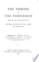 The Throne of the Fisherman Built by the Carpenter s Son  the Root  the Bond  and the Crown of Christendom Book