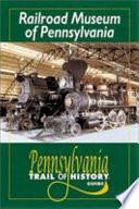 Railroad Museum of Pennsylvania  : Pennsylvania Trail of History Guide